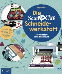 Die ScanNCut Schneidewerkstatt - mein Plotter Grundlagenbuch für Brother Schneideplotter Neuauflage